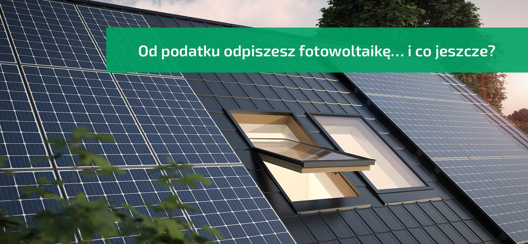 Panele fotowoltaiczne na dachu jak dofinansować i jaka ulga podatkowa
